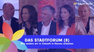 """Im Bild sind die Gesichter der Sprecherinnen und Sprecher des Stadtforums 8 zu sehen. Eine Bauchbinde zeigt den Titel der Veranstaltung: """"Das Stadtforum (8), Wie wir in Zukunft in Hanau arbeiten wollen"""""""